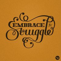 Embrace the Struggle by Play4ce