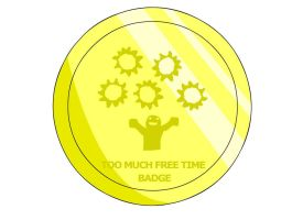 Too Much Free Time Badge by RyuPointGame