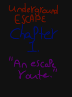 Chapter 1. Underground ESCAPE by Aspacia515
