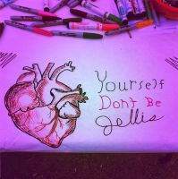 :heart: Yourself, Dont be Jellis. by JEllisArt