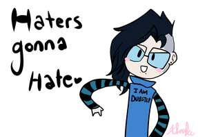 Haters gonna hate! by Xloupie