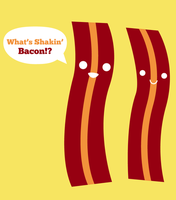 What's Shakin Bacon by PaperVictrola
