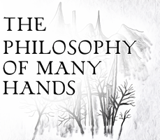 The Philosophy of Many Hands by merrak