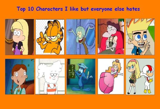My Top 10 Characters I like yet everyone hates by TXToonGuy1037