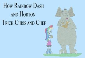 How Rainbow Dash and Horton Trick Chris and Chef by HunterxColleen