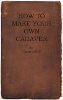 How to Make Your Own Cadaver by kevinzabbo