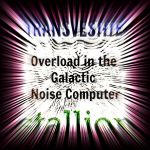 Overload in the Galactic Noise computer by MushroomBrain