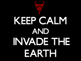 Keep Calm And Invade the Earth by Gayliens