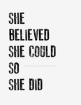 She Believed She Could So She Did Print by eborunda
