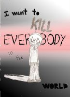 kill EVERYBODY by chibidood