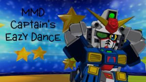 MMD Captain's Eazy Dance +upgrade download by blazeraptor