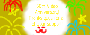 50th Video Anniversary!!! by allyslayer123