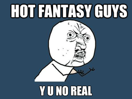 Fantasy Guys... Y U NO REAL? by XxCountryGrlxX