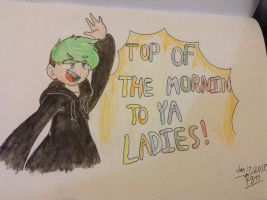 TOP OF THE MORNIN TO YA LADIES! (Watercolor) by FlareBlaze45