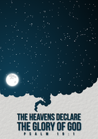 The Heavens Declare His Glory - Psalm 19:1 by tylerneyens