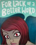 For Lack of a Better Word by jokneeappleseed