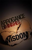 arrogance diminishes wisdom by ignitepjp