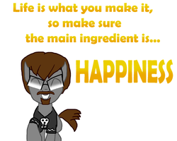 Life is what You make it! by AdamTheJoker