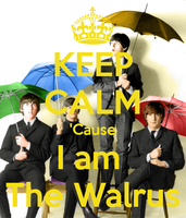 Keep Calm 'Cause I am the Walrus by Avangelina