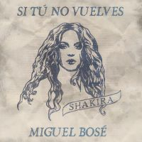 Miguel Bose featuring Shakira, Si Tu No Vuelves by antoniomr