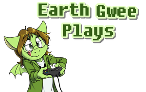 Earth Gwee Plays... by EarthGwee
