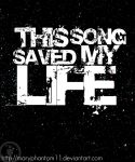 This Song Saved My Life by maryphantom11