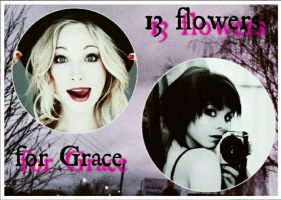 Thirteen Flowers For Grace by AndTrueLoveWaits