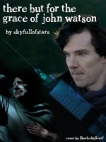 There But For The Grace of John Watson - cover by SherlocksScarf