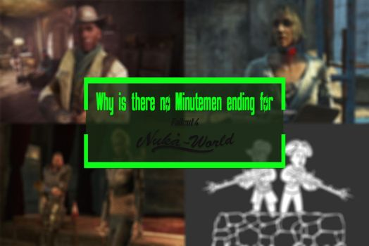 Why is there no Minutemen Ending in Nuka World? by FalloutFactions