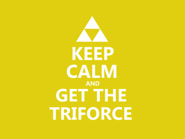 Keep Calm #038 - And Get The Triforce by HundredMelanie
