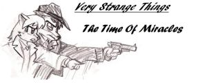 Very Strange Things- Pilot 2: The Time of Miracles by SavageScribe