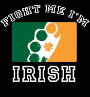 Fight Me I'm Irish 1 by hellcitychris