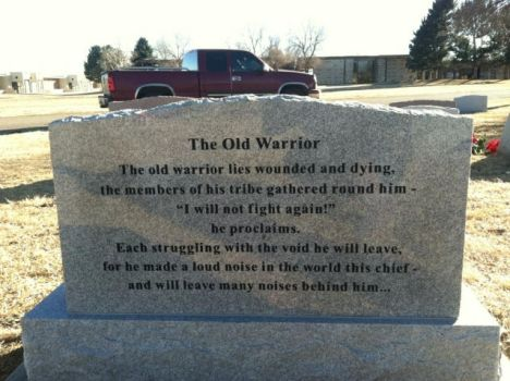 The Old Warrior  - inscribed on Father's tombstone by Mex-Luthor