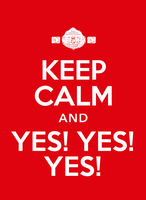 Keep Calm and YES! YES! YES! by adamcasey