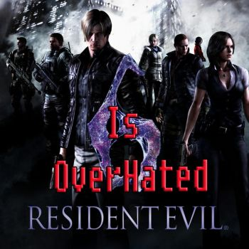 Resident Evil 6 is OverHated by kouliousis