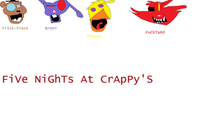 Five Nights At Crappy's by TheUltimateSpiderFan