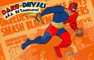 DARE-DEVIL AKA, EL TEMERARIO! by flameape