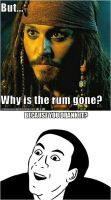 Of course the rum's gone by PikachuGunner
