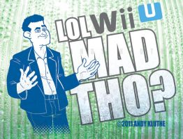 LOL WII U MAD THO? by AndyKluthe