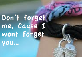 Dont Forget.... by Lifes-what-u-make-it
