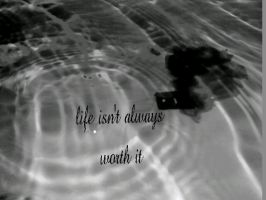 life isnt always worth it by JadeLila