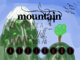 Mountains have Attitude by seahorses-fly-away
