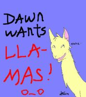 Dawn Wants Llamas O_O by that-firey-cat