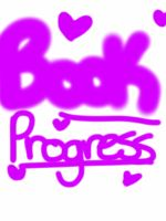 BOOK PROGRESS by Midnight-Asteriods