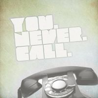 You Never Call by itsyouforme