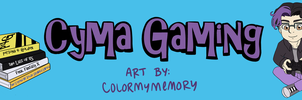 Commission:  CyMakara (Cyma Gaming Banner small) by ColorMyMemory