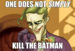 One Does Not Simply Kill The Batman by Phostex