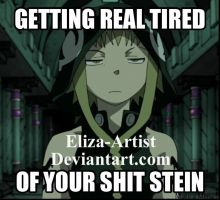 GETTING REAL TIRED OF YOUR SH#T STEIN by Eliza-Artist