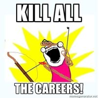 Kill all the Careers! by doodles4life