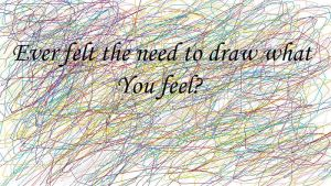 Draw what you Feel by LeonKSpiderKitty
